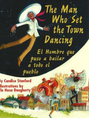 The Man Who Set the Town Dancing: El Hombreque Puso Abailar a Todo el Pueblo (Hardback)