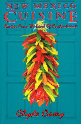 New Mexico Cuisine: Recipes from the Land of Enchantment (Paperback)
