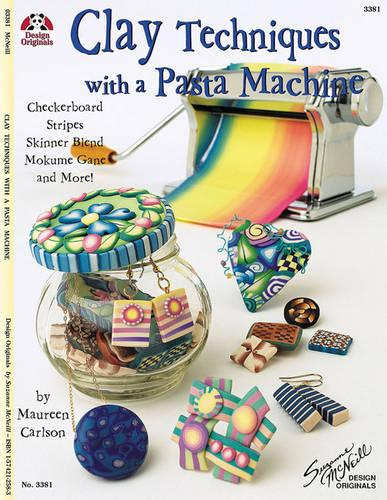 Clay Techniques with a Pasta Machine: Checkerboard, Stripes, Skinner Blend, Mokume Gane and More (Paperback)