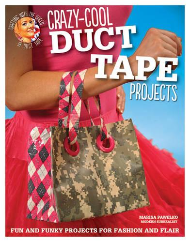 Crazy-Cool Duct Tape Projects (Paperback)