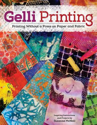 Gelli Printing: Printing Without a Press on Paper and Fabric Using Gelli(R) Plate (Paperback)
