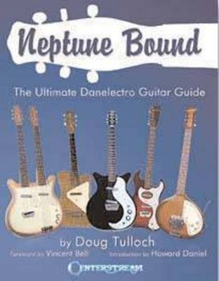 Neptune Bound: The Ultimate Danelectro Guitar Guide (Paperback)