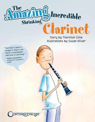 CLINE THORNTON THE AMAZING INCREDIBLE SHRINKING CLARINET CLT STORY BK (Paperback)