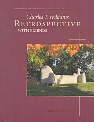 Charles T. Williams, Retrospective with Friends: Charles T. Williams, Roy Fridge, Jim Love, David Mcmanaway, Gene Owens (Paperback)