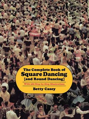 The Complete Book Of Square Dancing: And Round Dancing (Paperback)