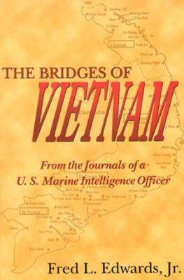 The Bridges of Vietnam: From the Journals of a Us Marine Intelligence Officer (Paperback)
