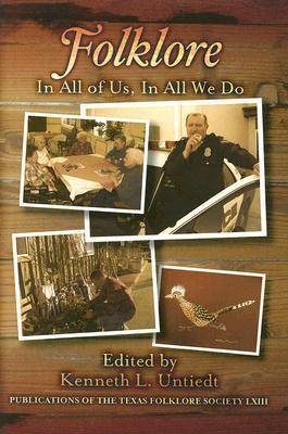 Folklore: In All of Us, In All We Do - Publications of the Texas Folklore Society (Hardback)
