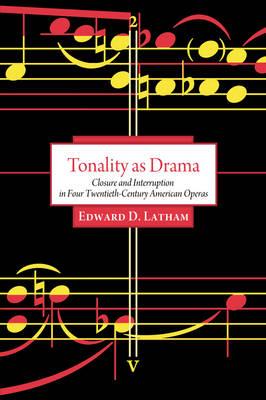 Tonality as Drama: Closure and Interruption in Four Twentieth-century American Operas (Hardback)