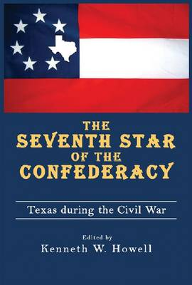 The Seventh Star of the Confederacy: Texas During the Civil War (Hardback)