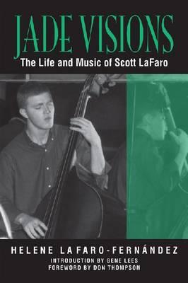 Jade Visions: The Life and Music of Scott Lafaro - North Texas Lives of Musicians Series No. 4 (Hardback)