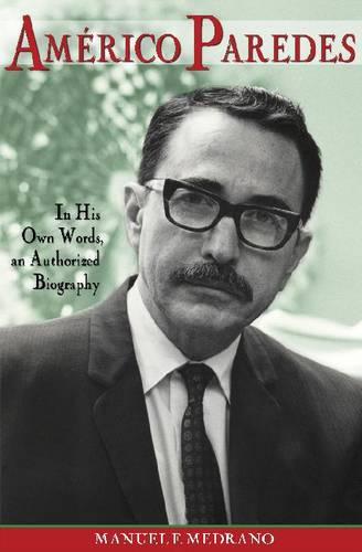 Americo Paredes: In His Own Words, an Authorized Biography (Hardback)