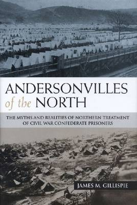Andersonvilles of the North: The Myths and Realities of Northern Treatment of Civil War Confederate Prisoners (Paperback)