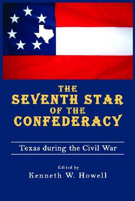 The Seventh Star of the Confederacy: Texas During the Civil War (Paperback)