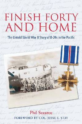 Finish Forty and Home: The Untold World War II Story of B-24s in the Pacific - Mayborn Literary Nonfiction Series 5 (Hardback)