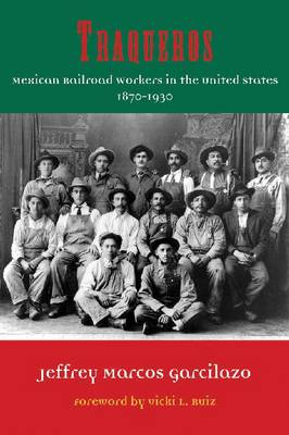 Traqueros: Mexican Railroad Workers in the United States, 1870-1930 (Hardback)