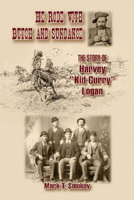 """He Rode with Butch and Sundance: The Story of Harvey """"""""Kid Curry"""""""" Logan (Hardback)"""