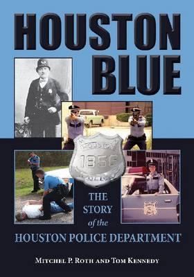 Houston Blue: The Story of the Houston Police Department (Hardback)