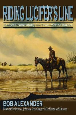 Riding Lucifer's Line: Ranger Deaths along the Texas-Mexico Border - Frances B. Vick Series (Hardback)