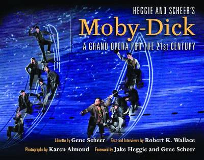 Heggie and Scheer's Moby-Dick: A Grand Opera for the Twenty-first Century (Hardback)