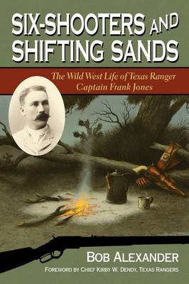Six-Shooters and Shifting Sands: The Wild West Life of Texas Ranger Captain Frank Jones - Frances B. Vick Series (Hardback)