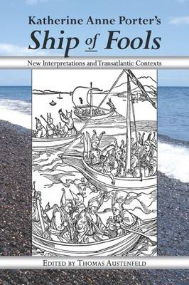 Katherine Anne Porter's Ship of Fools: New Interpretations and Transatlantic Contexts (Hardback)