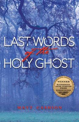 Last Words of the Holy Ghost - Katherine Anne Porter Prize in Short Fiction (Paperback)