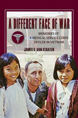 A Different Face of War: Memories of a Medical Service Corps Officer in Vietnam - North Texas Military Biography and Memoir Series (Hardback)