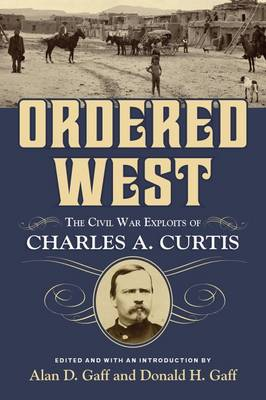 Ordered West: The Civil War Exploits of Charles A. Curtis (Hardback)