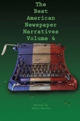 The Best American Newspaper Narratives, Volume 4 (Paperback)