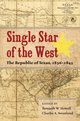 Single Star of the West: The Republic of Texas, 1836-1845 (Hardback)