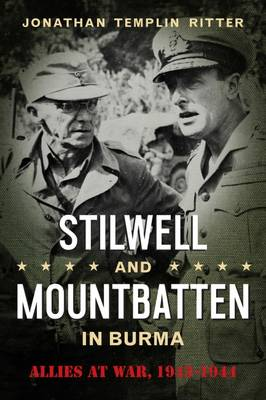 Stilwell and Mountbatten in Burma: Allies at War, 1943-1944 - American Military Studies (Hardback)