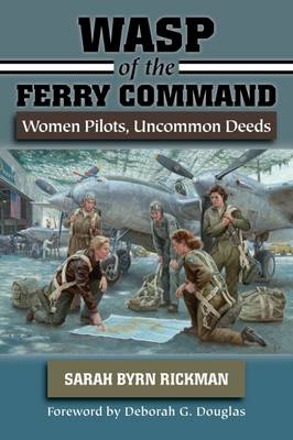 WASP of the Ferry Command: Women Pilots, Uncommon Deeds (Paperback)