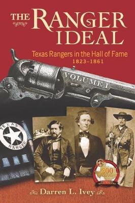 The Ranger Ideal Volume 1: Texas Rangers in the Hall of Fame, 1823-1861 (Hardback)
