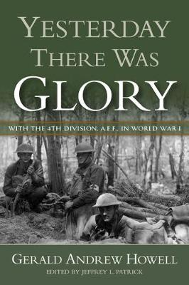 Yesterday There Was Glory: With the 4th Division, A.E.F., in World War I - North Texas Military Biography and Memoir Series (Hardback)