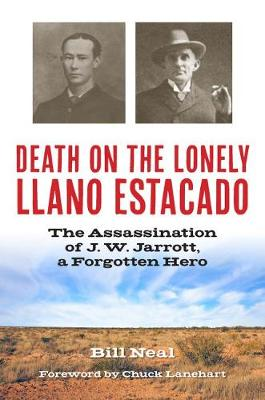 Death on the Lonely Llano Estacado: The Assassination of J. W. Jarrott, a Forgotten Hero - A.C. Greene Series (Hardback)