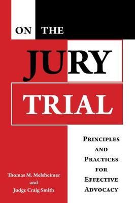 On the Jury Trial: Principles and Practices for Effective Advocacy (Hardback)