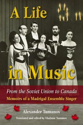 A Life in Music from the Soviet Union to Canada: Memoirs of a Madrigal Ensemble Singer - North Texas Lives of Musician Series (Hardback)
