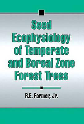 Seed Ecophysiology of Temperate and Boreal Zone Forest Trees (Hardback)