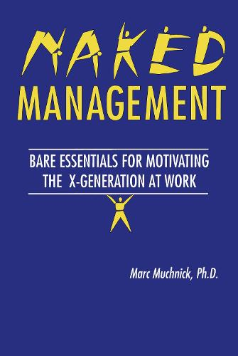 Naked Management: Bare Essentials For Motivating The X-Generation At Work (Paperback)