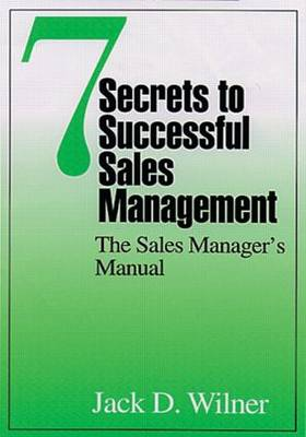 7 Secrets to Successful Sales Management: The Sales Manager's Manual (Hardback)