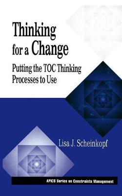 Thinking for a Change: Putting the TOC Thinking Processes to Use - The CRC Press Series on Constraints Management (Hardback)