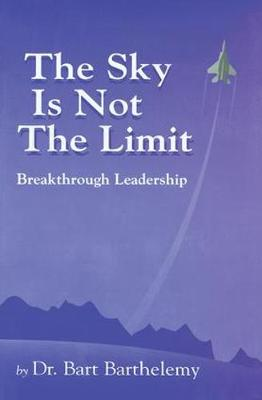 The Sky is Not the Limit: Breakthrough Leadership (Paperback)