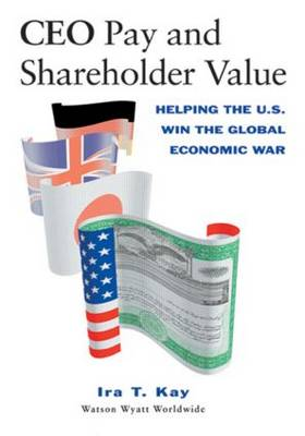 CEO Pay and Shareholder Value: Helping the U.S. Win the Global Economic War (Hardback)