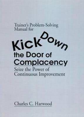 Trainer's Problem-Solving Manual for Kick Down the Door of Complacency: Sieze the Power of Continuous Improvement (Paperback)