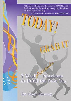 Today! Grab It: 7 Vital Attitude Nutrients to Build the New You (Paperback)