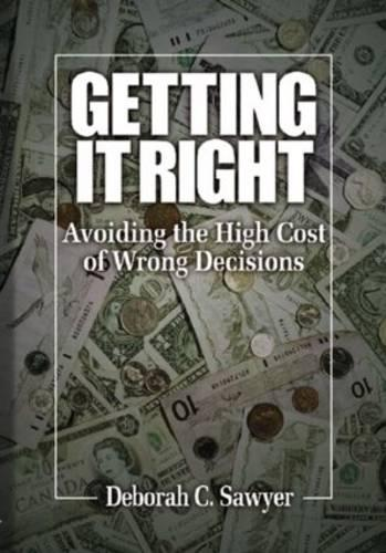 Getting it Right: Avoiding the High Cost of Wrong Decisions (Hardback)
