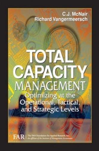 Total Capacity Management: Optimizing at the Operational, Tactical, and Strategic Levels (Hardback)