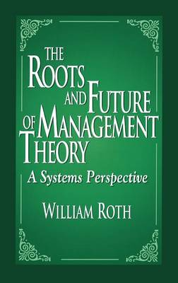 The Roots and Future of Management Theory: A Systems Perspective (Hardback)