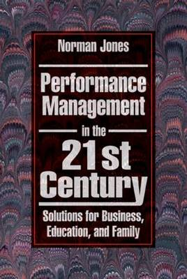 Performance Management in the 21st Century: Solutions for Business, Education, and Family (Paperback)