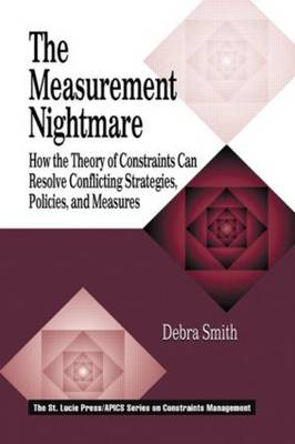 The Measurement Nightmare: How the Theory of Constraints Can Resolve Conflicting Strategies, Policies, and Measures (Hardback)
